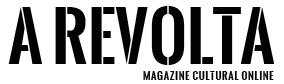 A Revolta | Magazine Cultural Online